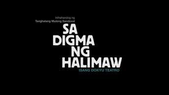Sa Digma ng Halimaw, Isang Dokyu Teatro | Why this is necessary piece of theater from SIKAD / Tanghalang Mulong Sandoval