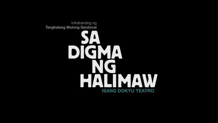 Sa Digma ng Halimaw, Isang Dokyu Teatro | Why this is necessary piece of theater from SIKAD / Tanghalang Mulong Sandoval