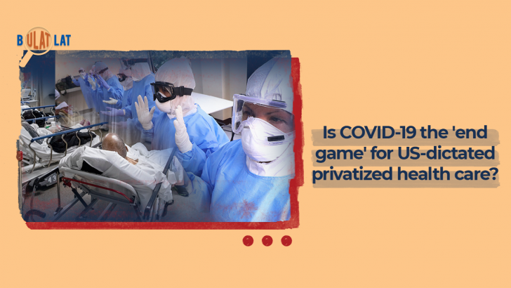 Bulatlatan: Is COVID-19 the 'endgame' for US-dictated privatized healthcare?