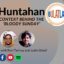 HUNTAHAN: Context behind the 'Bloody Sunday'